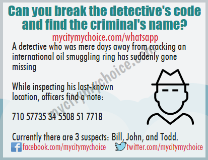 Can you break the detective's code and find the criminal's name? A detective who was mere days away from cracking an international oil smuggling ring has suddenly gone missing. While inspecting his last-known location, officers find a note: 710 57735 34 5508 51 7718 Currently there are 3 suspects: Bill, John, and Todd.