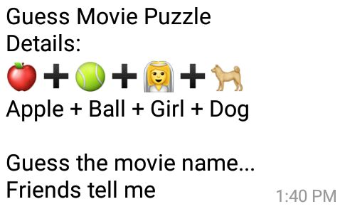 Guess Movie Puzzle Details: 🍎➕🎾➕👰➕🐕 Apple + Ball + Girl + Dog Guess the movie name... Friends tell me