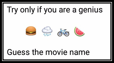 Try only if you are a genius 🍔 🌧 🚲 🍉 Guess the movie name
