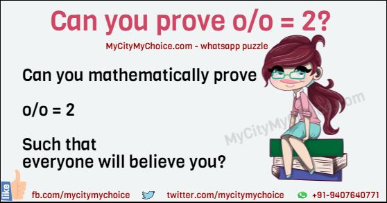 Can you mathematically prove o/o = 2 Such that everyone will believe you?