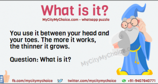 You use it between your head and your toes, The more it works, the thinner it grows. Question: What is it?