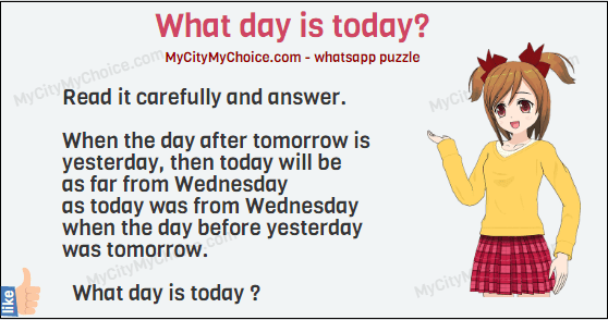Read it carefully and answer. When the day after tomorrow is yesterday, then today will be as far from Wednesday as today was from Wednesday when the day before yesterday was tomorrow.   What day is today ?