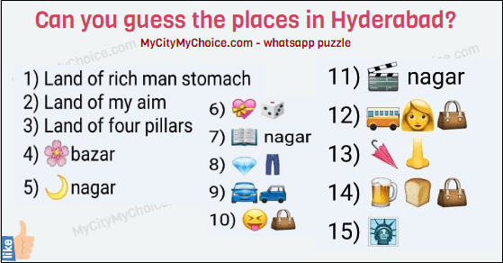 Guess the places in Hyderabad 😇😇😇 1) Land of rich man stomach 2) Land of my aim 3) Land of four pillars 4) 🌸bazar 5) 🌙nagar 6) 💝🎲 7) 📖 nagar 8) 💎👖 9) 🚘🚙 10) 😝👜 11) 🎬 nagar 12) 🚌👩👜 13) 🌂👃 14) 🍺🍞👜 15) 🗽 Guess and prove ur self as pakka Hyderabadi!!!!👍😊