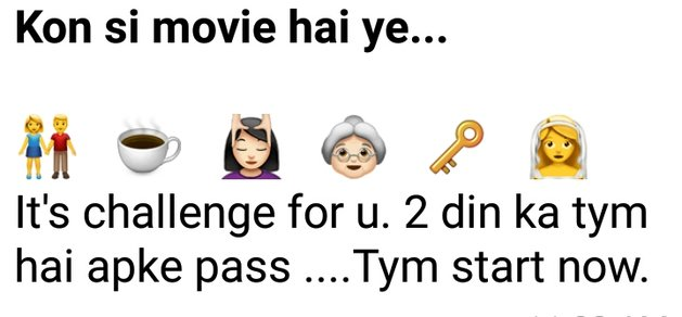 Kon si movie hai ye... 👫☕💆🏻👵🏻🔑👰 It's challenge for u. 2 din ka tym hai apke pass .... Tym start now.