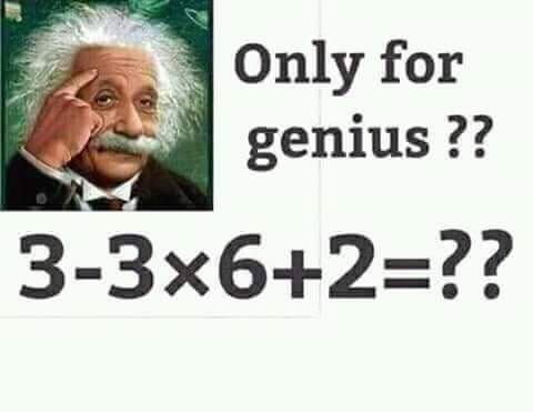 Only For Genius : 3 - 3 x 6 + 2 = ? - Whatsapp Puzzle