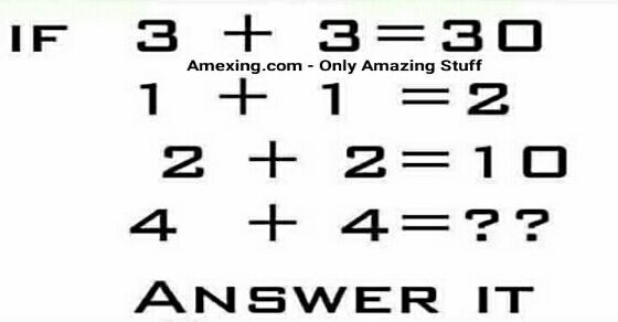 Answer it If 3 + 3 = 30 1 + 1 = 2 2 + 2 = 10 4 + 4 = ??