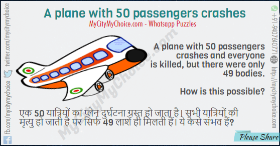 A plane with 50 passengers crashes and everyone is killed, but there were only 49 bodies. How is this possible?