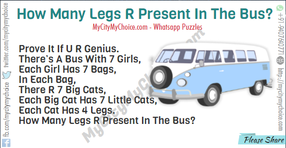 Prove It If U R Genius. There's A Bus With 7 Girls, Each Girl Has 7 Bags, In Each Bag, There R 7 Big Cats, Each Big Cat Has 7 Little Cats, Each Cat Has 4 Legs. How Many Legs R Present In The Bus?