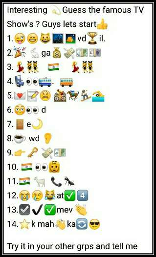 Interesting 💫Guess the famous TV Show's ? Guys lets start👍 1.😜😄😺🌃⛺vd🏆il. 2.🎉 🐇ga💰💸💶💷 3.💃👯 🇮🇳 💃👯 4.💺👀🚎. 🚌 5.💌📝😫 🚵🏇🏂🏊 6.😳👀 d 7.🚪e🌙 8.☕ wd 👂 9.👉🔑 💸💶 10. 🇮🇳 👀👸 11.🇮🇳 🐐 📞🐜 12.😭😢😹at✅4⃣ 13.☑✔✅mev 👏 14.⭐k mah👋ka🔄😎 Try it in your other grps and tell me