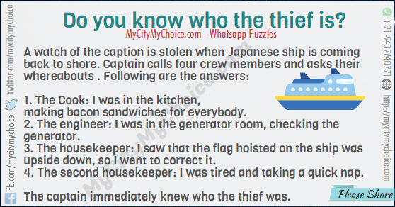 Japanese ship is on route back to the shore from the Atlantic Ocean. Seeking the silent waves, the captain decides to take a shower. He keeps his Rolex and diamond studded gold bracelet on the shelf and goes for a shower. When he returns back, he finds both the watch and bracelet missing. He immediately calls the four crew members and asks them what they were doing during that duration. Following are the answers: 1. French Guy, the Cook: I was in the kitchen, making bacon sandwiches for everybody. 2. Russian Guy, the engineer: I was in the generator room, checking the generator. 3. Pakistani Guy, the housekeeper: I saw that the flag hoisted on the ship was upside down, so I went to correct it. 4. Srilankan Guy, the second housekeeper: I was tired and taking a quick nap. The captain immediately knew who the thief was. Can you tell?