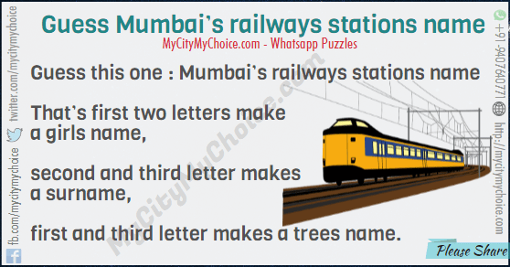 Guess this one : Mumbai's railways stations name That's first two letters make a girls name, second and third letter makes a surname, first and third letter makes a trees name.