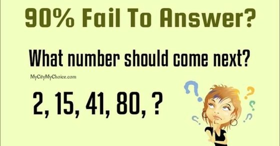 What number should come next? 2, 15, 41, 80, ? 90% failed to answer this
