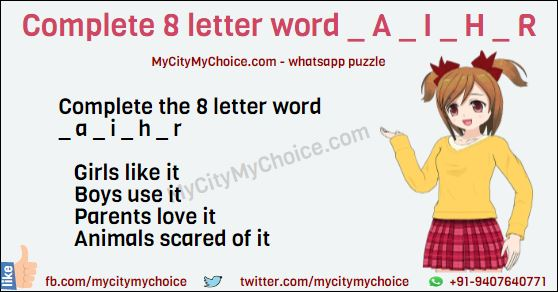 Can You complete this 8 letter word _ a _ i _ h _ r Girls like it Boys use it Parents love it Animals scared of it
