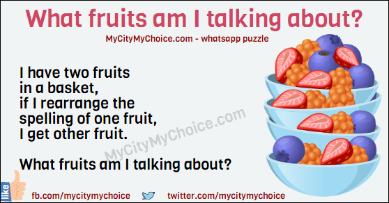 I have two fruits in a basket, if I rearrange the spelling of one fruit, I get other fruit. What fruits am I talking about?