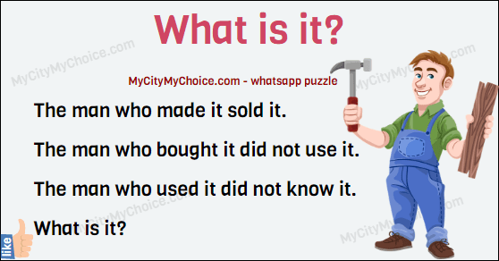 The man who made it sold it. The man who bought it did not use it. The man who used it did not know it. What is it?