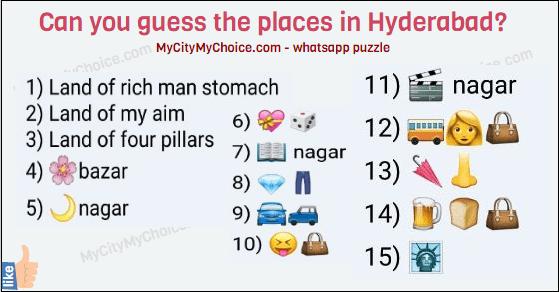 Guess the places in Hyderabad  😇😇😇  1) Land of rich man stomach 2) Land of my aim 3) Land of four pillars 4) 🌸bazar 5) 🌙nagar 6) 💝🎲 7) 📖 nagar 8) 💎👖 9) 🚘🚙 10) 😝👜 11) 🎬 nagar 12) 🚌👩👜 13) 🌂👃 14) 🍺🍞👜 15) 🗽  Guess and prove ur self as pakka Hyderabadi!!!!👍😊