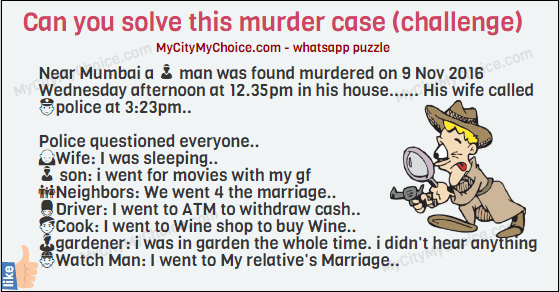 Solve this Murder case (challenge)..👈 Near Mumbai a 👦 man was found murdered on 9 Nov 2016 Wednesday afternoon at 12.35pm in his house...... His wife called 👮police at 3:23pm..